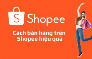 Cách bán hàng trên Shopee hiệu quả nhất 2021